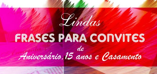 Lindas Frases para Convites de Aniversário, 15 anos e Casamento